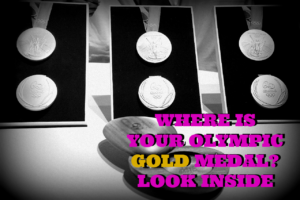 WHERE IS YOUR OLYMPIC GOLD MEDAL?  LOOK INSIDE by Joan E. Childs, Inspirational Keynote Speaker