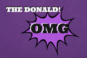 THE DONALD! OMG – Joan E. Childs, LCSW & Inspirational Keynote Speaker