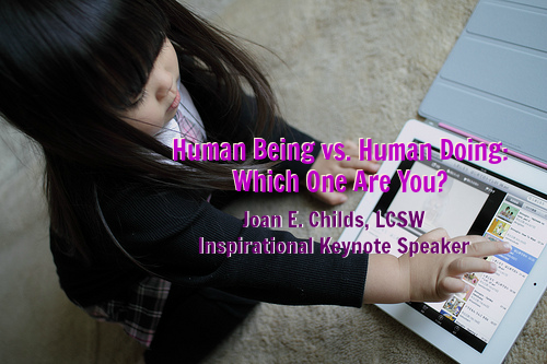 Human Being vs Human Doing: Which One Are You? by Joan E. Childs