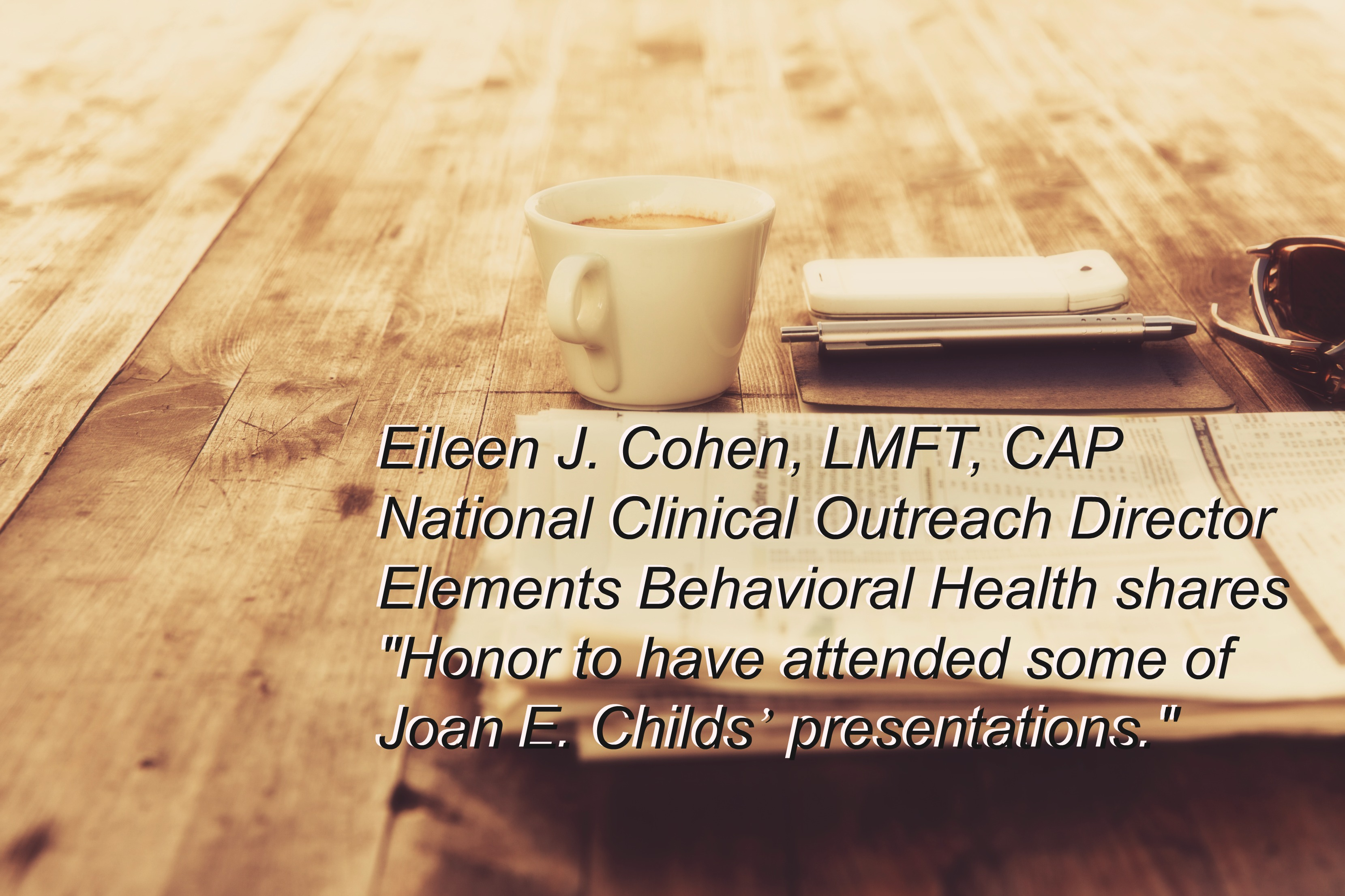 """Honor to have attended some of Joan  E. Childs' presentations"" Review by Eileen J. Cohen, LMFT, CAP"