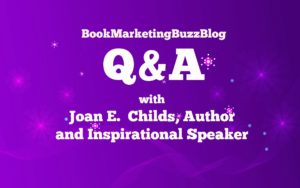 Book Marketing Buzz Blog interviews Joan E. Childs, Author and Inspirational Keynote Speaker